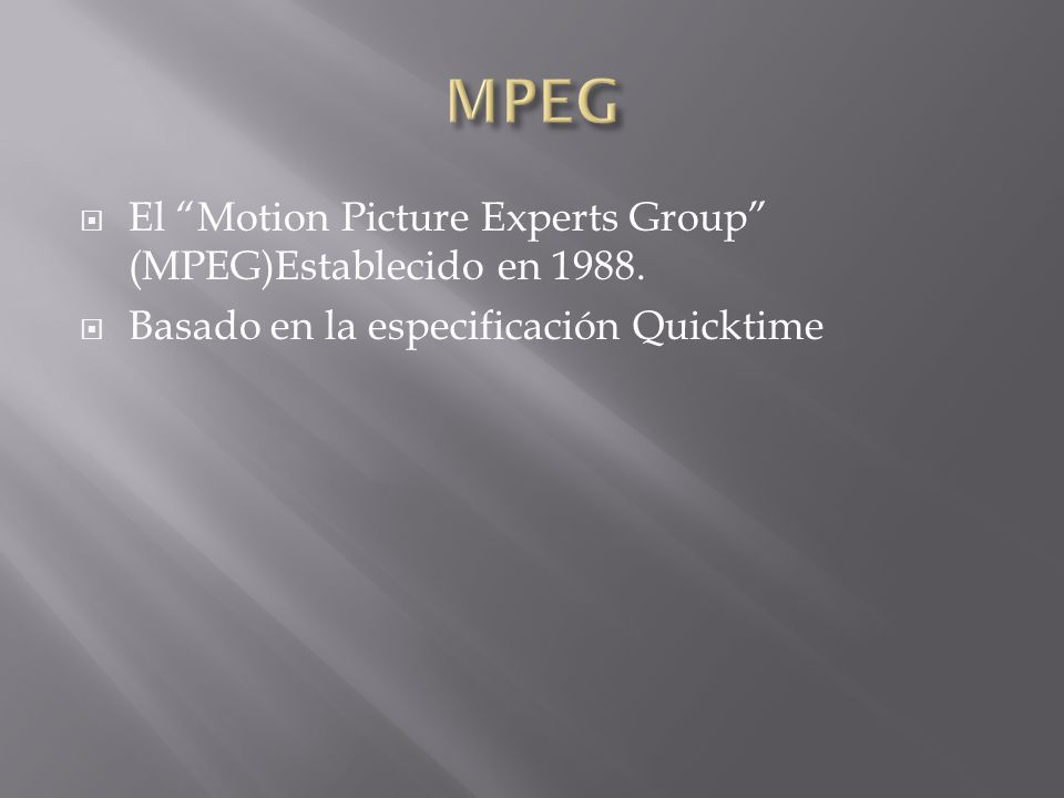 El Motion Picture Experts Group (MPEG)Establecido en 1988. Basado en la especificación Quicktime