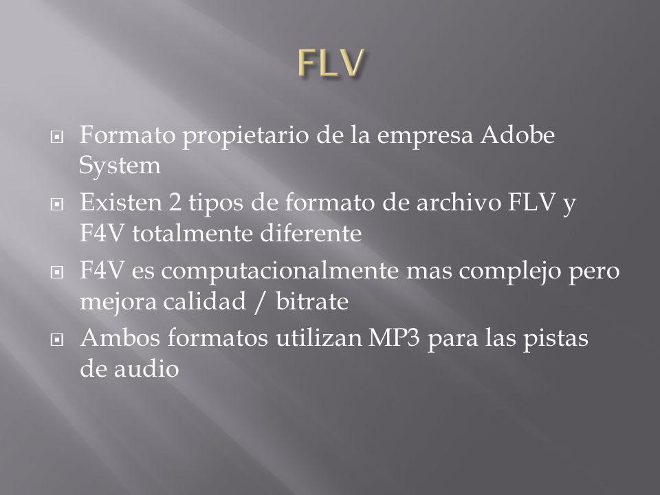 Formato propietario de la empresa Adobe System Existen 2 tipos de formato de archivo FLV y F4V totalmente diferente F4V es computacionalmente mas complejo pero mejora calidad / bitrate Ambos formatos utilizan MP3 para las pistas de audio