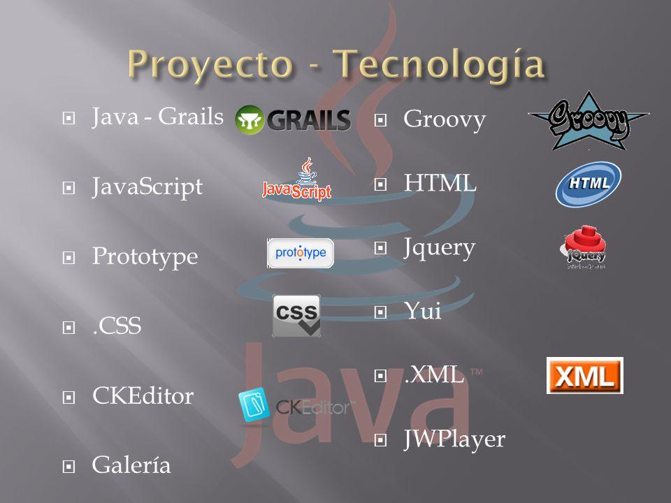 Java - Grails JavaScript Prototype.CSS CKEditor Galería Groovy HTML Jquery Yui.XML JWPlayer
