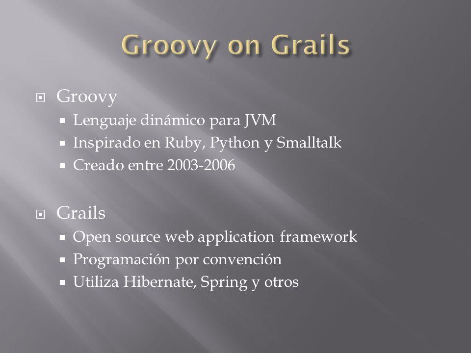 Groovy Lenguaje dinámico para JVM Inspirado en Ruby, Python y Smalltalk Creado entre 2003-2006 Grails Open source web application framework Programación por convención Utiliza Hibernate, Spring y otros