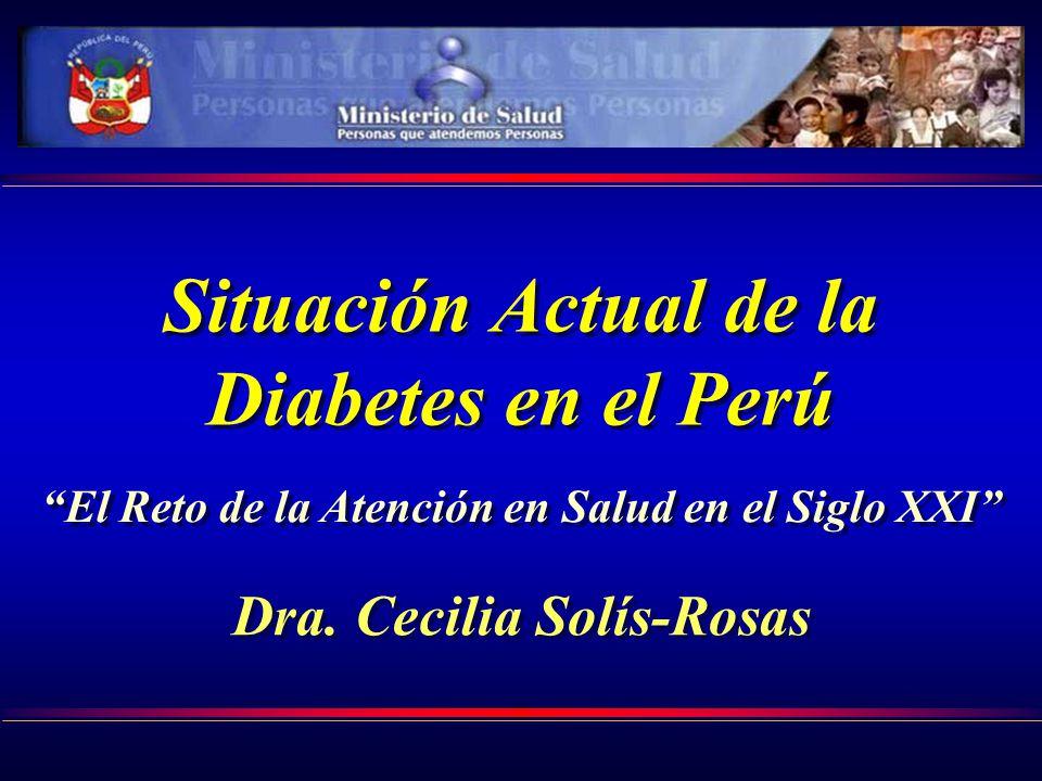 Situación Actual de la Diabetes en el Perú El Reto de la Atención en Salud en el Siglo XXI Dra.