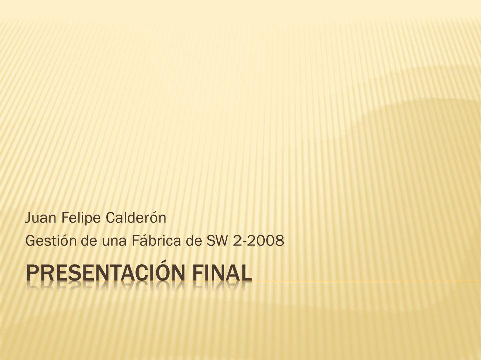 Juan Felipe Calderón Gestión de una Fábrica de SW 2-2008