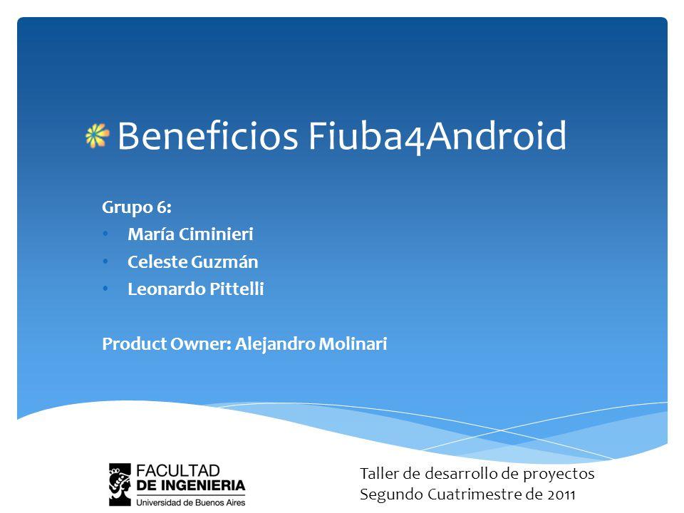 Beneficios Fiuba4Android Grupo 6: María Ciminieri Celeste Guzmán Leonardo Pittelli Product Owner: Alejandro Molinari Taller de desarrollo de proyectos