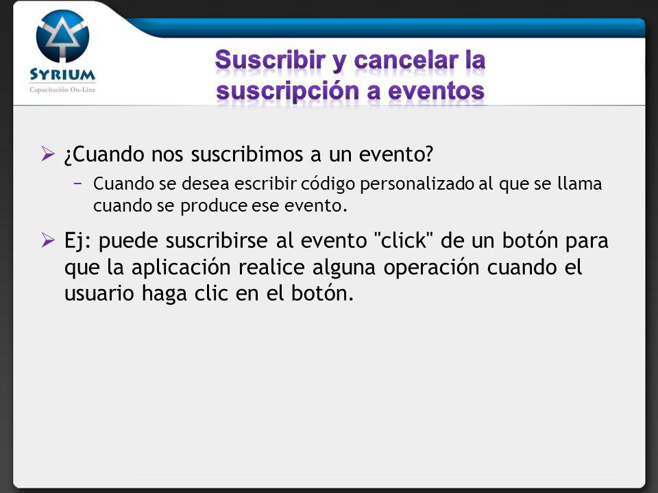 ¿Cuando nos suscribimos a un evento? Cuando se desea escribir código personalizado al que se llama cuando se produce ese evento. Ej: puede suscribirse