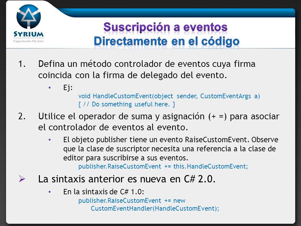 1.Defina un método controlador de eventos cuya firma coincida con la firma de delegado del evento. Ej: void HandleCustomEvent(object sender, CustomEve