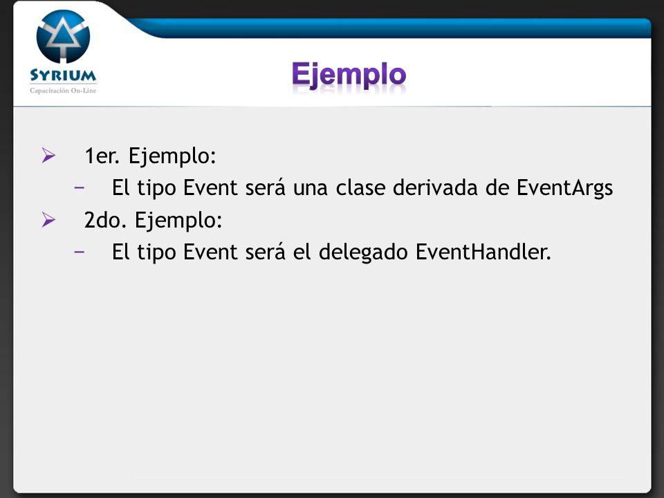 1er. Ejemplo: El tipo Event será una clase derivada de EventArgs 2do. Ejemplo: El tipo Event será el delegado EventHandler.