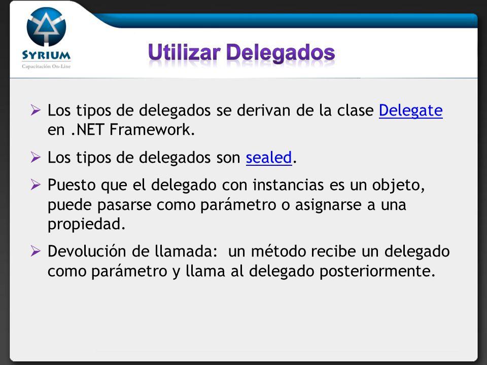 Los tipos de delegados se derivan de la clase Delegate en.NET Framework.Delegate Los tipos de delegados son sealed.sealed Puesto que el delegado con i
