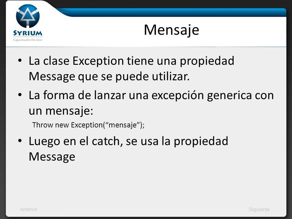 AnteriorSiguiente Mensaje La clase Exception tiene una propiedad Message que se puede utilizar. La forma de lanzar una excepción generica con un mensa