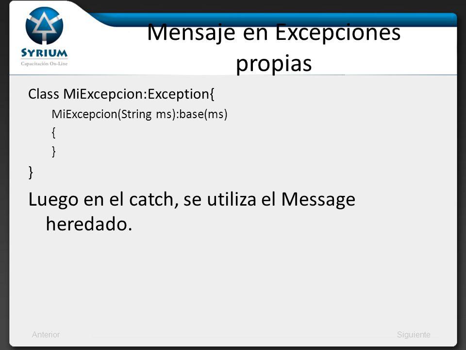 AnteriorSiguiente Mensaje en Excepciones propias Class MiExcepcion:Exception{ MiExcepcion(String ms):base(ms) { } Luego en el catch, se utiliza el Mes