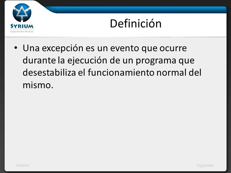 AnteriorSiguiente Definición Una excepción es un evento que ocurre durante la ejecución de un programa que desestabiliza el funcionamiento normal del