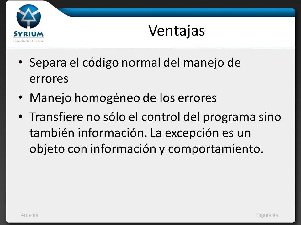 AnteriorSiguiente Ventajas Separa el código normal del manejo de errores Manejo homogéneo de los errores Transfiere no sólo el control del programa si