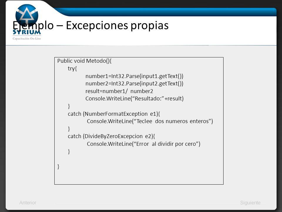 AnteriorSiguiente Ejemplo – Excepciones propias Public void Metodo(){ try{ number1=Int32.Parse(input1.getText()) number2=Int32.Parse(input2.getText())