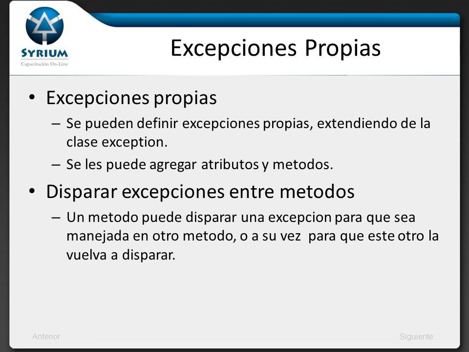 AnteriorSiguiente Excepciones Propias Excepciones propias – Se pueden definir excepciones propias, extendiendo de la clase exception. – Se les puede a