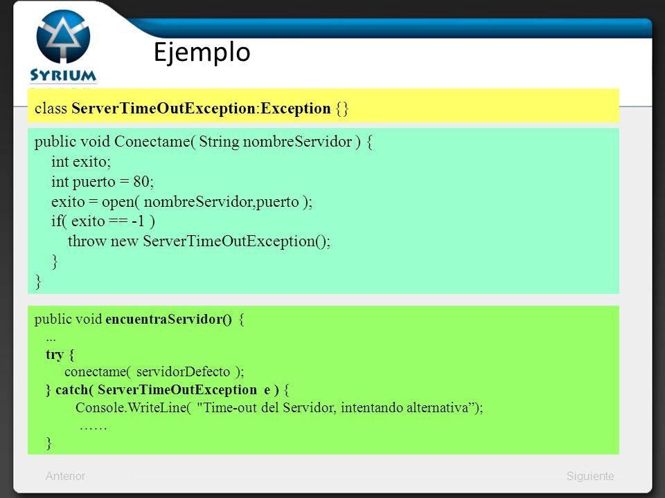 AnteriorSiguiente Ejemplo class ServerTimeOutException:Exception {} public void encuentraServidor() {... try { conectame( servidorDefecto ); } catch(