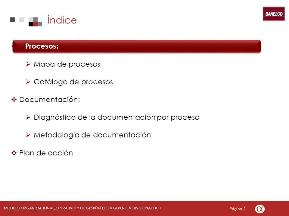 Página 2 MODELO ORGANIZACIONAL, OPERATIVO Y DE GESTIÓN DE LA GERENCIA DIVISIONAL DE IT Procesos: Mapa de procesos Catálogo de procesos Documentación: