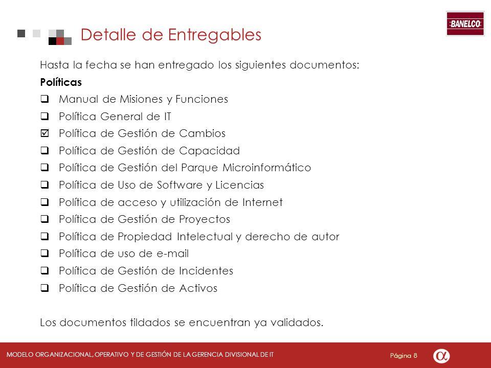 Página 8 MODELO ORGANIZACIONAL, OPERATIVO Y DE GESTIÓN DE LA GERENCIA DIVISIONAL DE IT Hasta la fecha se han entregado los siguientes documentos: Polí