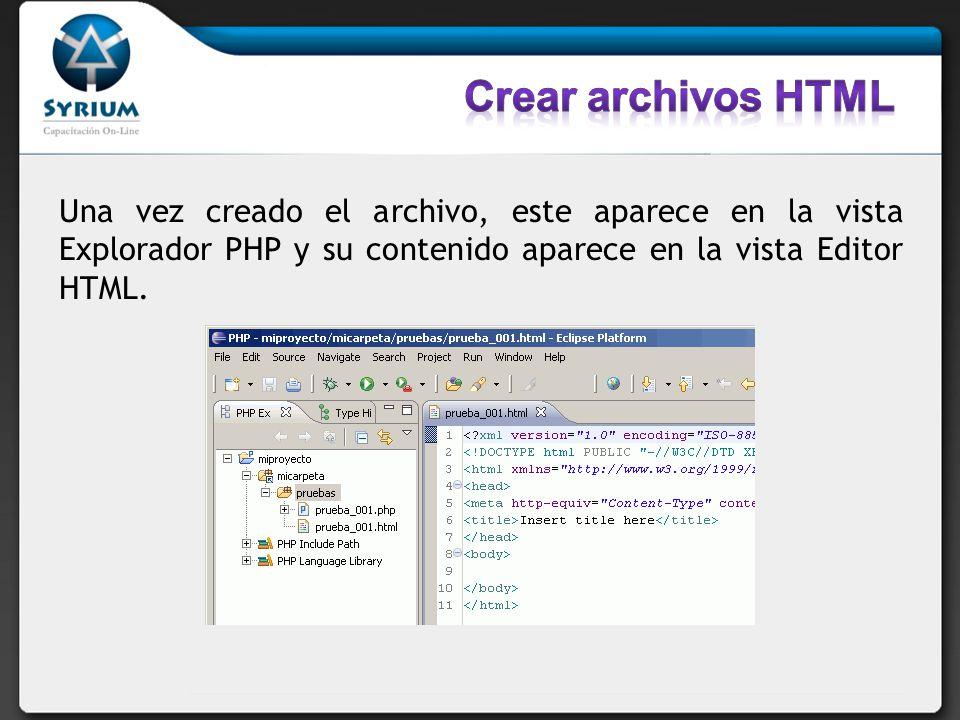 Una vez creado el archivo, este aparece en la vista Explorador PHP y su contenido aparece en la vista Editor HTML.