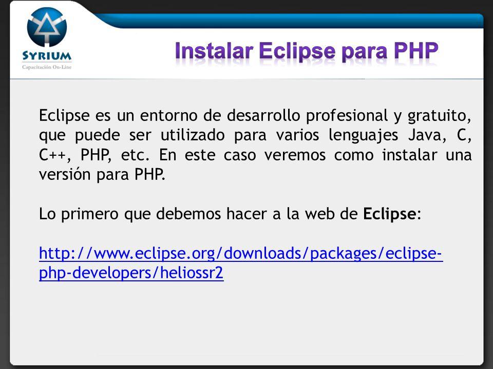 Eclipse es un entorno de desarrollo profesional y gratuito, que puede ser utilizado para varios lenguajes Java, C, C++, PHP, etc.