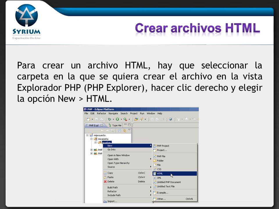 Para crear un archivo HTML, hay que seleccionar la carpeta en la que se quiera crear el archivo en la vista Explorador PHP (PHP Explorer), hacer clic derecho y elegir la opción New > HTML.