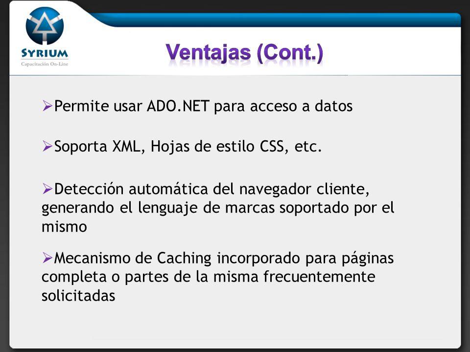 Permite usar ADO.NET para acceso a datos Soporta XML, Hojas de estilo CSS, etc.