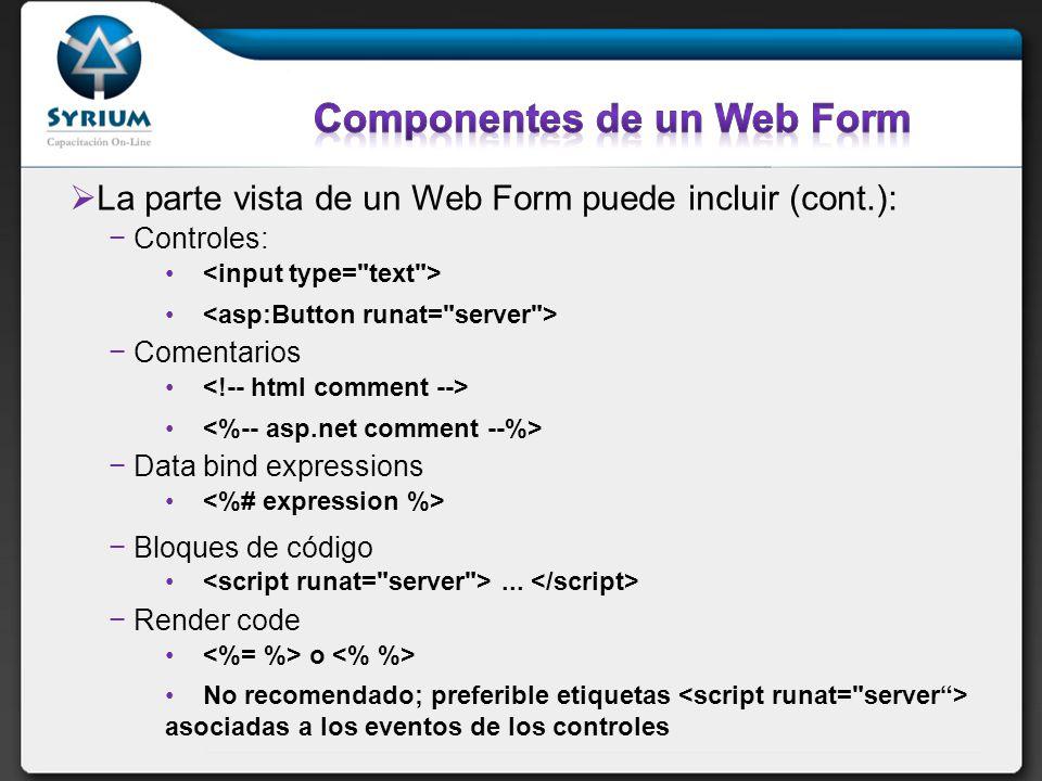 La parte vista de un Web Form puede incluir (cont.): Controles: Comentarios Data bind expressions Bloques de código...
