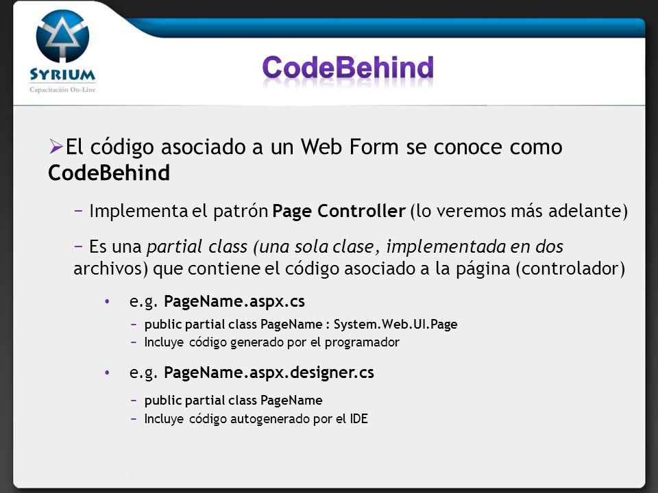 El código asociado a un Web Form se conoce como CodeBehind Implementa el patrón Page Controller (lo veremos más adelante) e.g.