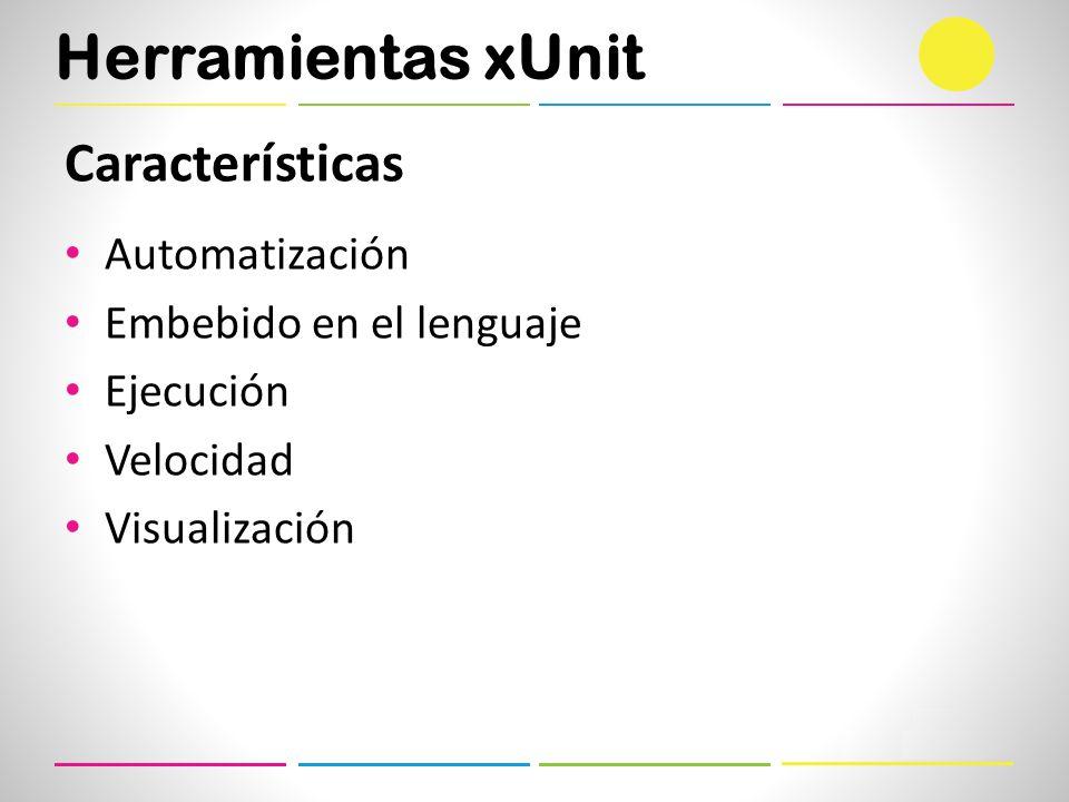 Características Automatización Embebido en el lenguaje Ejecución Velocidad Visualización
