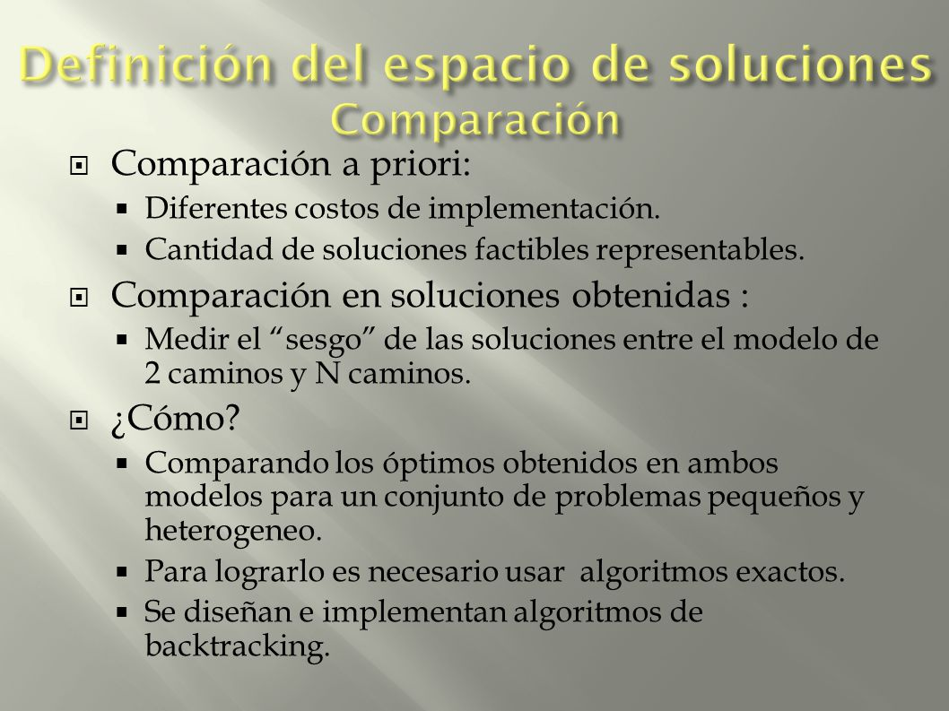 Comparación a priori: Diferentes costos de implementación. Cantidad de soluciones factibles representables. Comparación en soluciones obtenidas : Medi