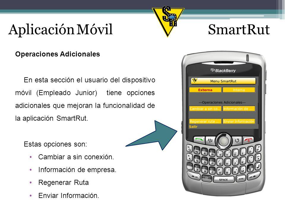 Aplicación MóvilSmartRut Operaciones Adicionales En esta sección el usuario del dispositivo móvil (Empleado Junior) tiene opciones adicionales que mejoran la funcionalidad de la aplicación SmartRut.