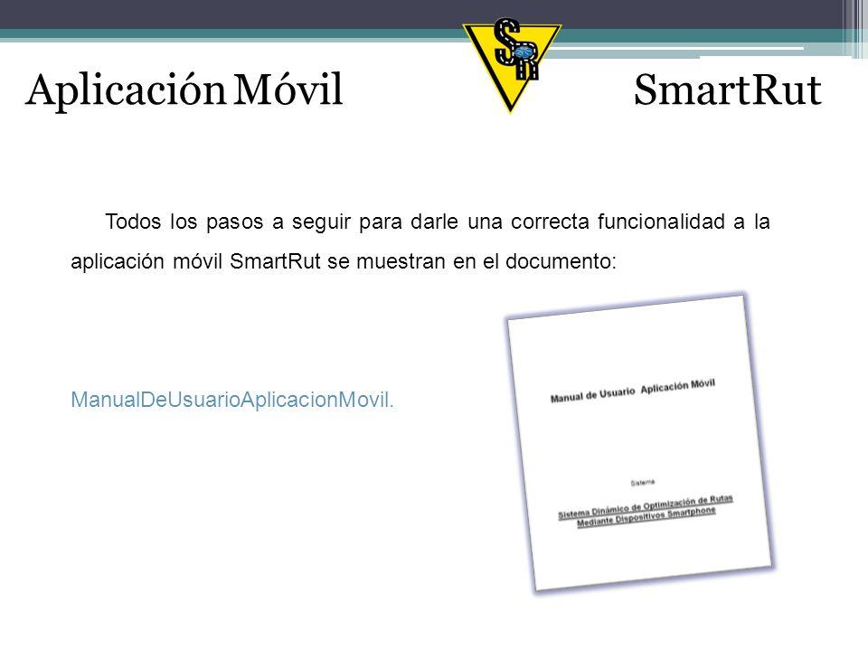 Todos los pasos a seguir para darle una correcta funcionalidad a la aplicación móvil SmartRut se muestran en el documento: Aplicación MóvilSmartRut ManualDeUsuarioAplicacionMovil.