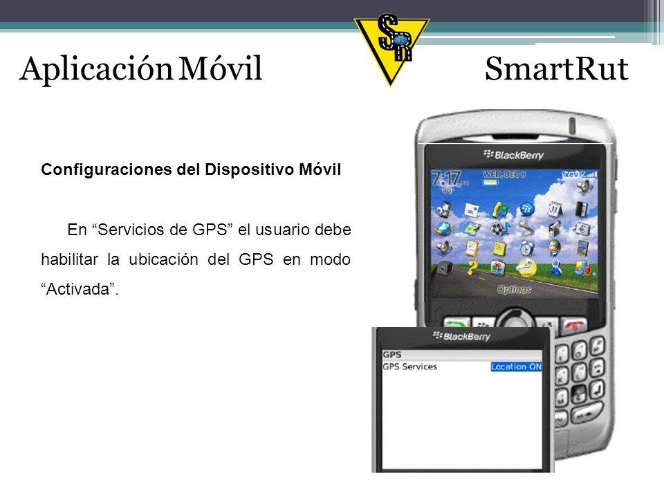 Aplicación MóvilSmartRut Configuraciones del Dispositivo Móvil En Servicios de GPS el usuario debe habilitar la ubicación del GPS en modo Activada.