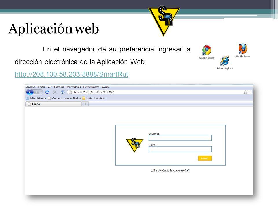 Aplicación web En el navegador de su preferencia ingresar la dirección electrónica de la Aplicación Web http://208.100.58.203:8888/SmartRut 208.100.58.203:8867/