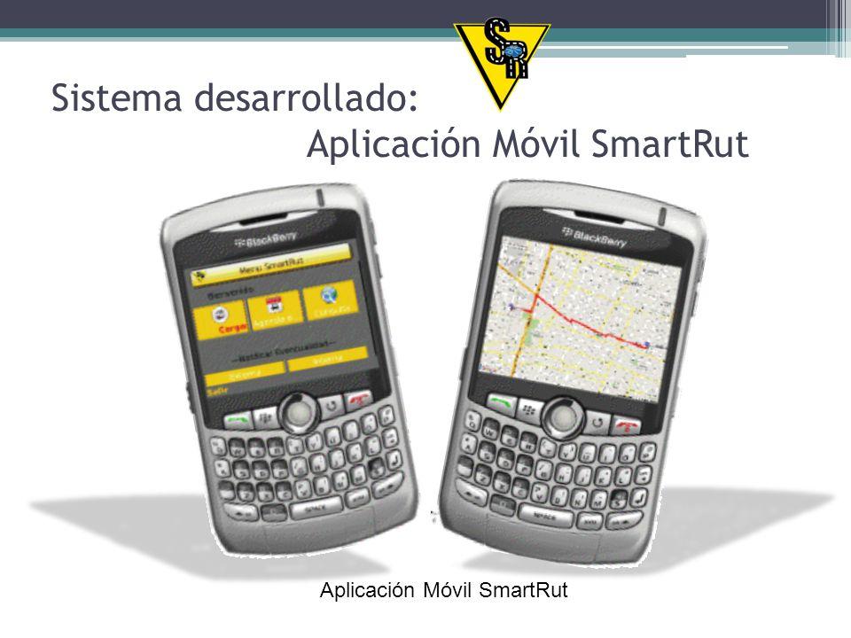 Sistema desarrollado: Aplicación Móvil SmartRut Aplicación Móvil SmartRut