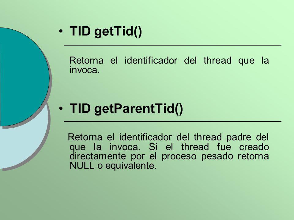TID getTid() Retorna el identificador del thread que la invoca. TID getParentTid() Retorna el identificador del thread padre del que la invoca. Si el
