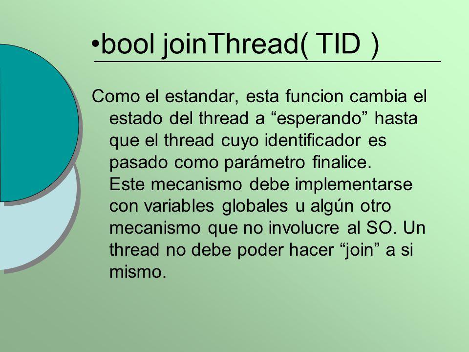 bool joinThread( TID ) Como el estandar, esta funcion cambia el estado del thread a esperando hasta que el thread cuyo identificador es pasado como parámetro finalice.