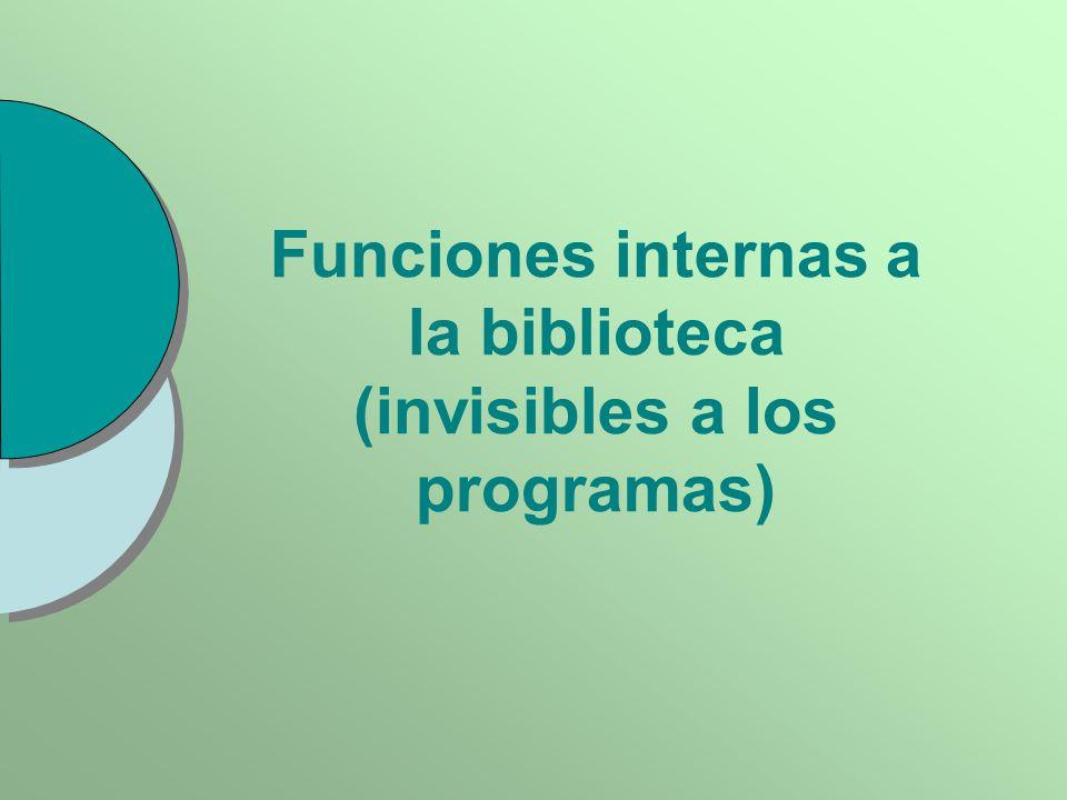 Funciones internas a la biblioteca (invisibles a los programas)