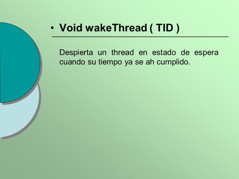 Void wakeThread ( TID ) Despierta un thread en estado de espera cuando su tiempo ya se ah cumplido.