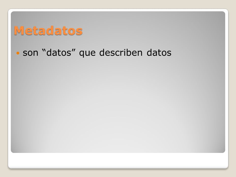 Metadatos son datos que describen datos