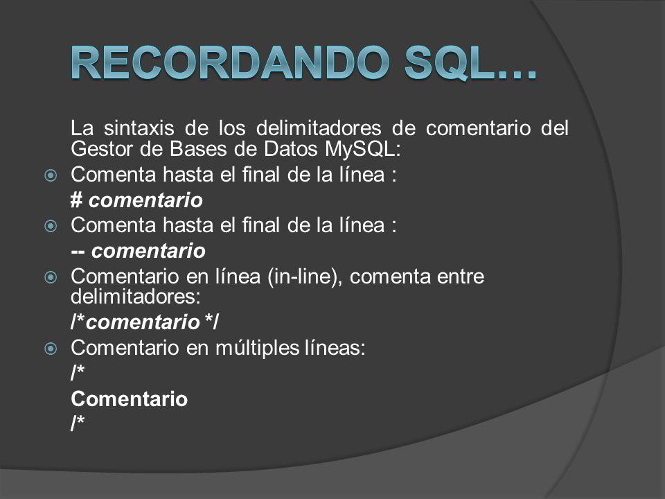 La sintaxis de los delimitadores de comentario del Gestor de Bases de Datos MySQL: Comenta hasta el final de la línea : # comentario Comenta hasta el
