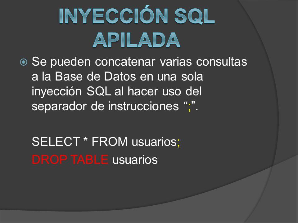 Se pueden concatenar varias consultas a la Base de Datos en una sola inyección SQL al hacer uso del separador de instrucciones ;. SELECT * FROM usuari