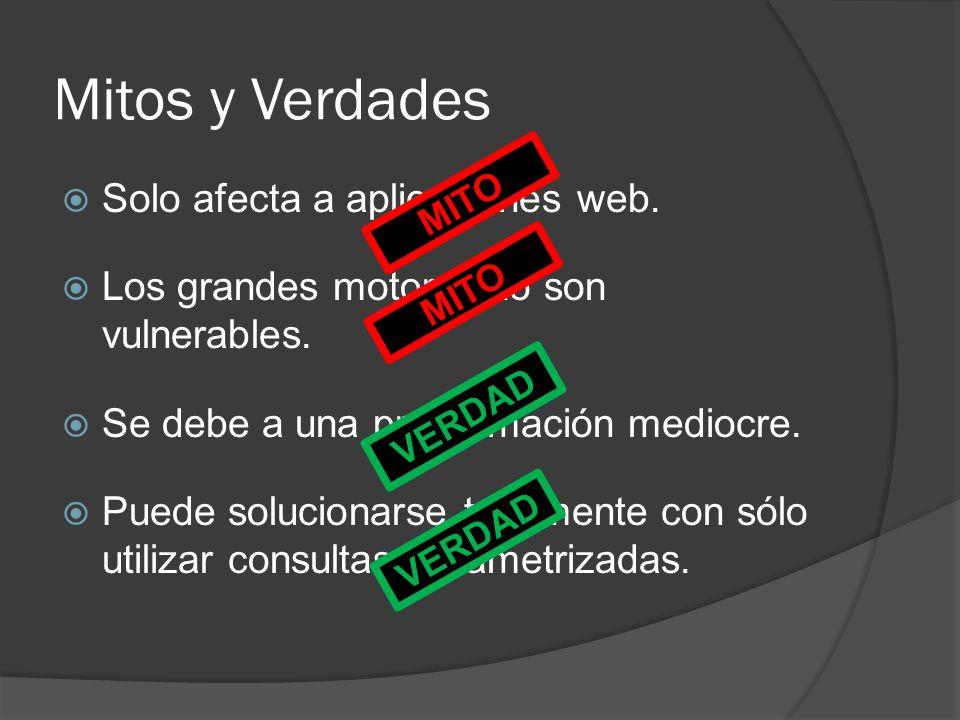 Mitos y Verdades Solo afecta a aplicaciones web. Los grandes motores no son vulnerables. Se debe a una programación mediocre. Puede solucionarse total