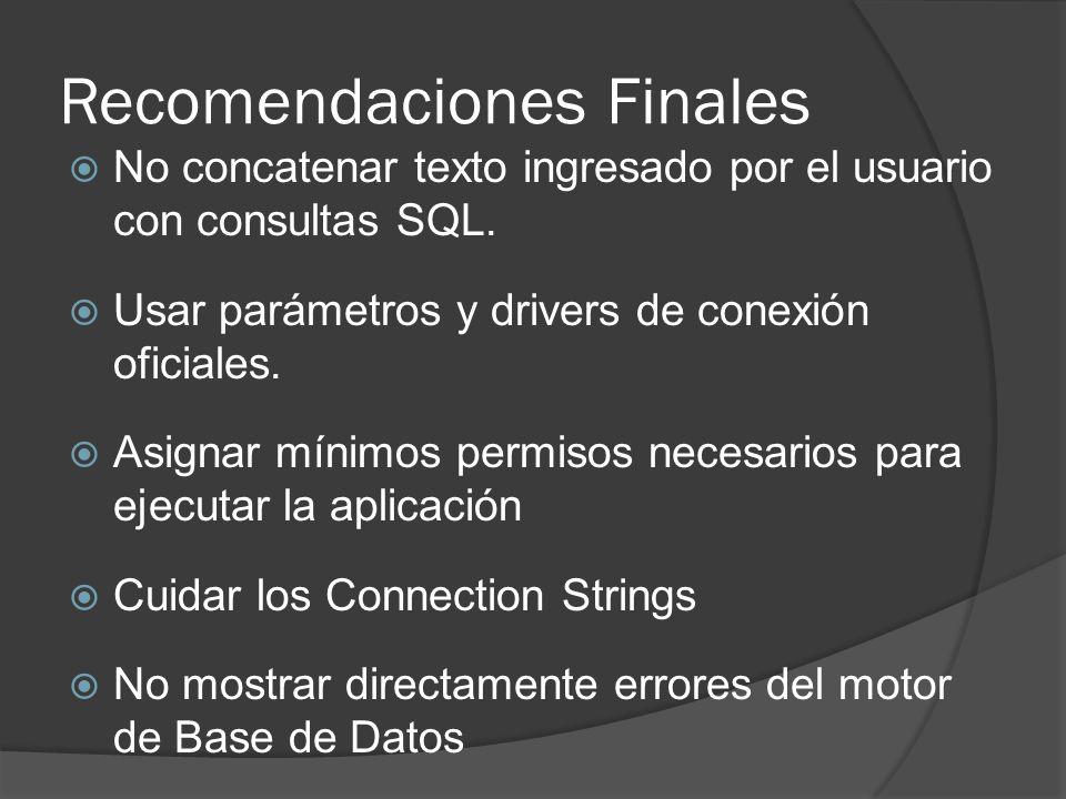 Recomendaciones Finales No concatenar texto ingresado por el usuario con consultas SQL. Usar parámetros y drivers de conexión oficiales. Asignar mínim