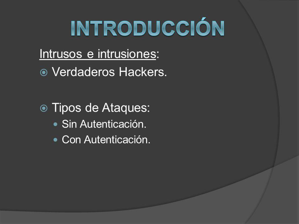 Intrusos e intrusiones: Verdaderos Hackers. Tipos de Ataques: Sin Autenticación. Con Autenticación.