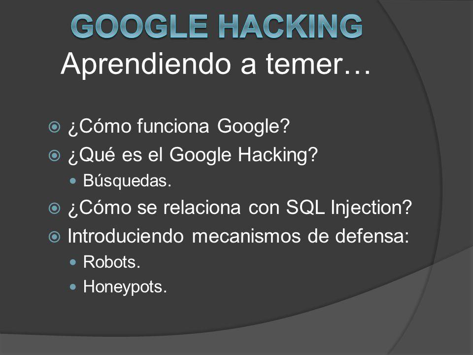 ¿Cómo funciona Google? ¿Qué es el Google Hacking? Búsquedas. ¿Cómo se relaciona con SQL Injection? Introduciendo mecanismos de defensa: Robots. Honeyp