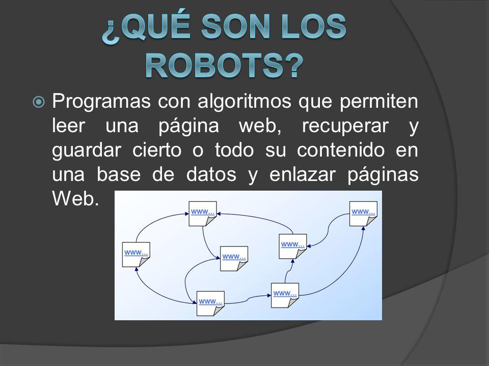 Programas con algoritmos que permiten leer una página web, recuperar y guardar cierto o todo su contenido en una base de datos y enlazar páginas Web.
