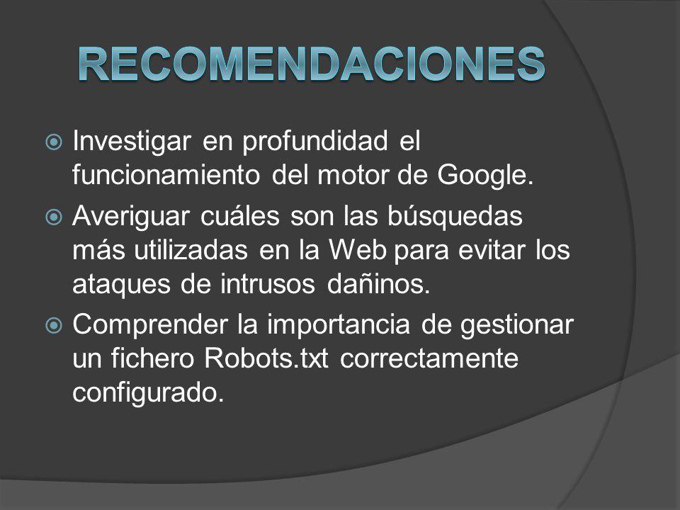 Investigar en profundidad el funcionamiento del motor de Google. Averiguar cuáles son las búsquedas más utilizadas en la Web para evitar los ataques d