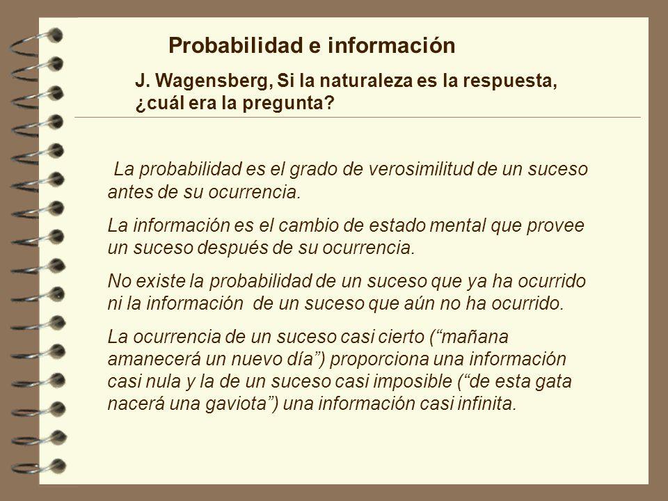 Probabilidad e información J. Wagensberg, Si la naturaleza es la respuesta, ¿cuál era la pregunta? La probabilidad es el grado de verosimilitud de un