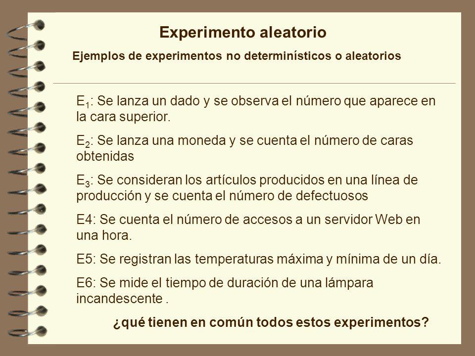 Experimento aleatorio Ejemplos de experimentos no determinísticos o aleatorios E 1 : Se lanza un dado y se observa el número que aparece en la cara su