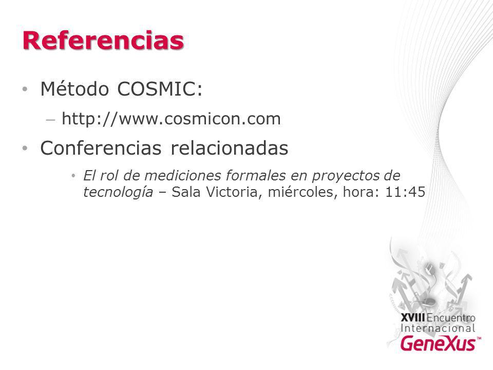 Referencias Método COSMIC: – http://www.cosmicon.com Conferencias relacionadas El rol de mediciones formales en proyectos de tecnología – Sala Victoria, miércoles, hora: 11:45