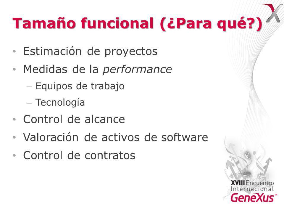 Tamaño funcional (¿Para qué?) Estimación de proyectos Medidas de la performance – Equipos de trabajo – Tecnología Control de alcance Valoración de activos de software Control de contratos
